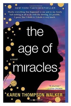 The Age of Miracles ~ Karen Thompson Walker - a favorite of Rebecca's!