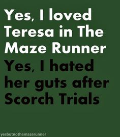 In the beginning of scorch trials I absolutely hated Brenda and loved Teresa but oh how the tables have turned