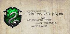 Slytherin: Don't you dare pity me. I won