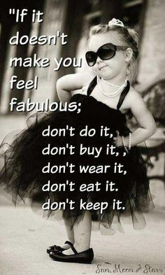 Best Quotes about wisdom : If it doesnt make you feel fabulous