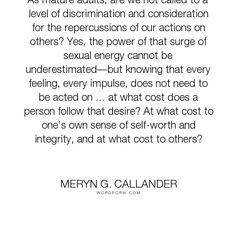 """Meryn G. Callander - """"As mature adults, are we not called to a level of discrimination and consideration..."""". relationships, infidelity, cheating, affair, partner, unfaithful"""