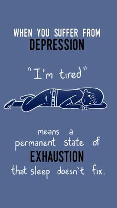 "When you suffer from depression ""I'm tired"" means a permanent state of exhaustion that sleep doesn't fix #mentalhealth #depression"