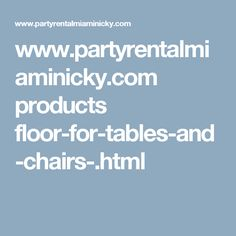 www.partyrentalmiaminicky.com products floor-for-tables-and-chairs-.html