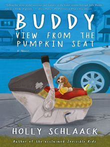 Buddy: a View from the Pumpkin Seat by Holly Schlaack