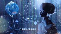 ¿Es la Tierra un planeta prisión cósmica?         ¿Es la Tierra un planeta prisión, donde fuimos traídos aquí por extraterrestres? ¿Algu...