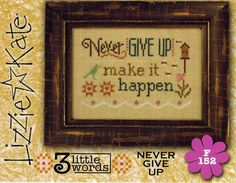 Lizzie Kate 3 Little Words - Never Give Up - Cross Stitch Pattern. Part 5 of the 3 Little Words Series: Never Give Up. Make it Happen. Individual model stitched