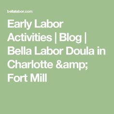 Early Labor Activities | Blog | Bella Labor Doula in Charlotte & Fort Mill