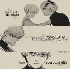 """I keep it all inside because I'd rather the pain destroy me than everyone else.."" #Anime #Manga Tokyo Ghoul, Tokyo. Ghoul :re Edit by me (Karunase) Source link: karunase.tumblr.com"