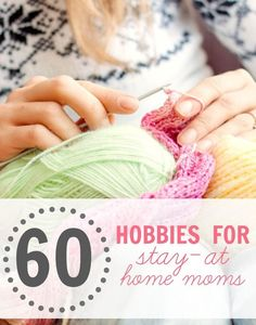 Here are 60+ hobbies that fit well in the stay-at-home-mom lifestyle!