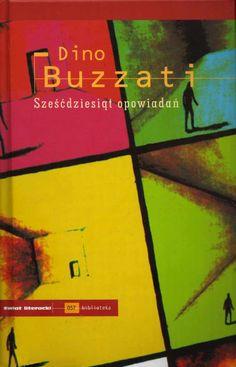 Dino Buzzati - Sześćdziesiąt opowiadań (Sessanta racconti). Świat Literacki, Varsavia (Polonia), 2006.