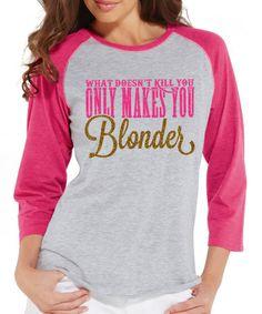 Look what I found on #zulily! Pink 'Only Makes You Blonder' Raglan Tee #zulilyfinds