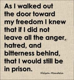As I walked out the door toward my freedom I knew that if I did not leave all the anger hatred and bitterness behind that I would still be in prison Words Quotes, Wise Words, Me Quotes, Motivational Quotes, Inspirational Quotes, Door Quotes, Famous Quotes, Great Quotes, Quotes To Live By
