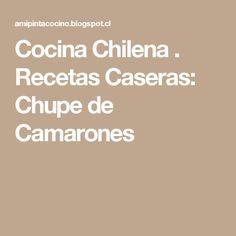 Cocina Chilena . Recetas Caseras: Chupe de Camarones