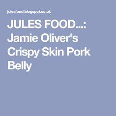 JULES FOOD...: Jamie Oliver's Crispy Skin Pork Belly