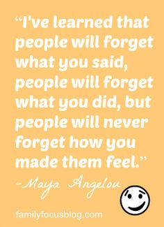 People will never forget how you made them feel. - Maya Angelou #quote