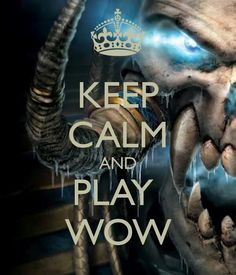 Keep Calm and Play World of Warcraft