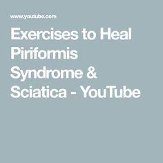 Exercises to Heal Piriformis Syndrome & Sciatica - YouTube