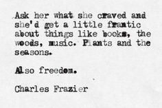 """"""" ... books, woods, music"""" -Charles Frazier"""