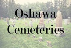 A collection of photos, contemporary and historic, from cemeteries around Oshawa.