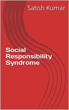 Social Responsibility Syndrome by Satish Kumar https://www.amazon.in/dp/B07B78YDRH/ref=cm_sw_r_pi_dp_U_x_AdQUAbMTEAZK2