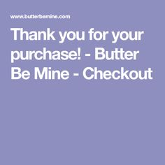 Thank you for your purchase! - Butter Be Mine - Checkout Hot Air Balloon Paper, Balloons, Butter, How To Get, Balloon, Preserves, Butter Cheese, Hot Air Balloons