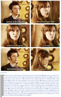 He puts on a good show while fighting the Daleks and saying goodbye to everyone, but in the scene before they manage to find the Earth, when they are dropping Rose off, and this one is when we really see the pain in the lack of emotion. This is why I love ten; he is brilliant.