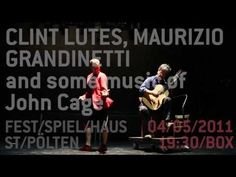 fest/SPIEL/haus Preview / Clint Lutes, Maurizio Grandinetti and some music of John Cage