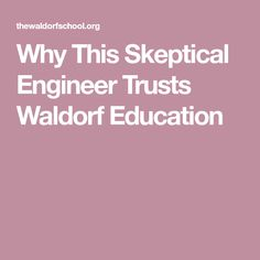 Why This Skeptical Engineer Trusts Waldorf Education