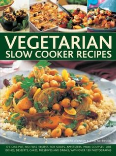 Vegetarian Slow Cooker: 175 One-Pot, No-Fuss Recipes for Soups, Appetizers, Main Courses, Side Dishes, Desserts, ... (Hardcover)