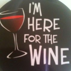 I'm here for the wine
