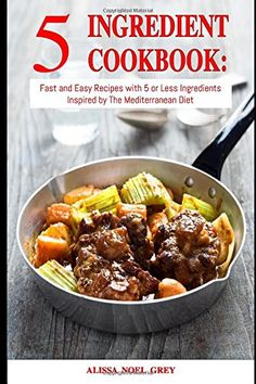 5 Ingredient Cookbook: Fast and Easy Recipes With 5 or Less Ingredients Inspired by The Mediterranean Diet: Everyday Cooking for Busy People on a Budget (Mediterranean Diet for Beginners) * Visit the image link more details.