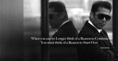When you can no longer think of a reason to continue. You must think of a reason to start over ROHID ALI KHAN Copenhagen Denmark