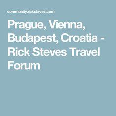 Prague, Vienna, Budapest, Croatia - Rick Steves Travel Forum