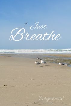 Just Breathe - The one place that I feel like I can really relax and just breathe...