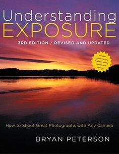 """want to improve """"Understanding Exposure"""" by Bryan Peterson ~ #Photography #Exposure #PetersonBryan"""