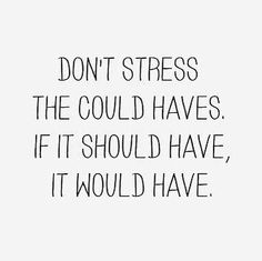 Dont stress the could haves, if it should have - it would have.