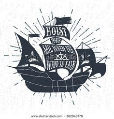 """Hand drawn textured vintage label, retro badge with galleon ship vector illustration and """"Hoist your sail when the wind is fair"""" inspirational lettering."""