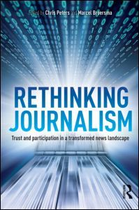 Rethinking Journalism: Trust and Participation in a Transformed News Landscape (Paperback) - Routledge