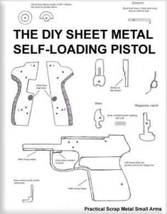The DIY Sheet Metal Self-Loading Pistol Practical Scrap Metal Small Arms Plans on pages 12 to 15 Introduction The pistol design described in this publication is constructed Derringer Pistol, Revolvers, Ar15 Pistol, Mac 11, Bond Paper, Homemade Weapons, Scrap, Submachine Gun, Sheet Metal