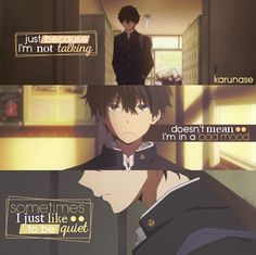 """Just because I'm not talking, doesn't mean I'm in a bad mood, sometimes I just like to be quiet.."" -Anime: Hyouka -Edited by Karunase -Tumblr: karunase.tumblr.com"