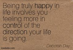 http://meetville.com/images/quotes/Quotation-Deborah-Day-control-direction-life-fulfillment-happiness-happy-Meetville-Quotes-103416.jpg