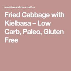 Fried Cabbage with Kielbasa – Low Carb, Paleo, Gluten Free