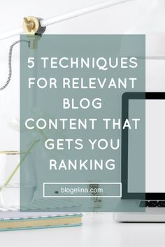5 Techniques for Relevant Blog Content That Gets You Ranking - Blogelina