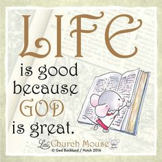 ♡✞♡ Life is good because God is great. Amen...Little Church Mouse 10 April 2016 ♡✞♡