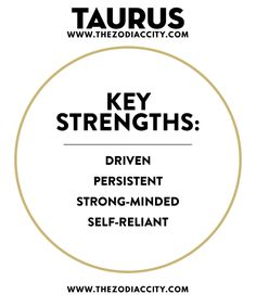 TAURUS KEY STRENGTHS.For more zodiac fun facts, check out TheZodiacCity.com