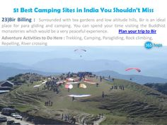 Surrounded with tea gardens and low altitude hills, Bir is an ideal place for para gliding and camping. You can spend your time visiting the Buddhist monasteries which would be a very peaceful experience.