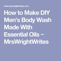 How to Make DIY Men's Body Wash Made With Essential Oils ~ MrsWrightWrites