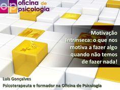 """""""Motivação intrínseca"""" de Oficina de Psicologia. Veja o artigo completo em http://www.slideshare.net/OFICINA2008/motivao-intrnseca"""