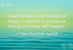 """""""Breath is the power behind all things . . . I breathe in and know that goods things will happen."""" — Tao Porchon-Lynch"""