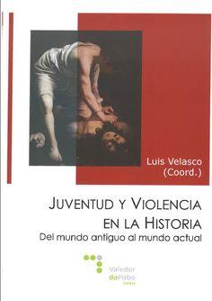 Juventud y violencia en la historia : del mundo antiguo al mundo actual.     Valedor do Pobo, 2014